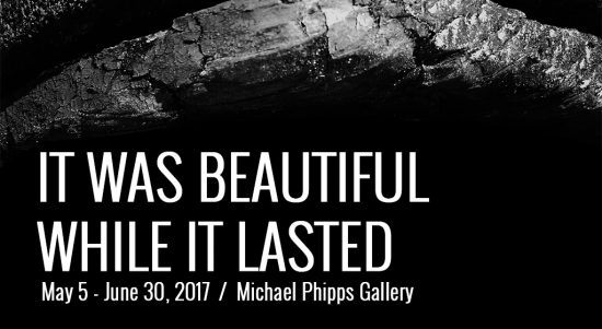 It Was Beautiful While it Lasted / Michael Phipps Gallery