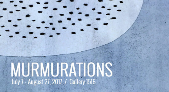 Murmurations - July 7 - August 27, 2017 at Gallery 1516's SummerStock